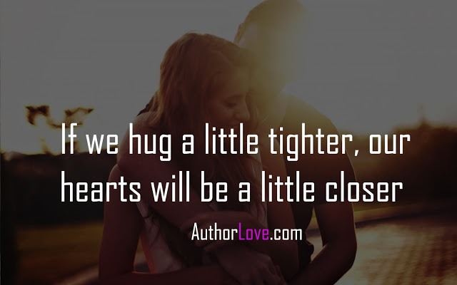 If we hug a little tighter, our hearts will be a little closer