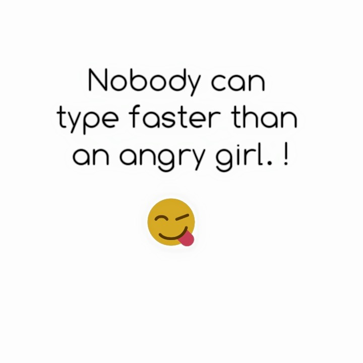No Body Can Type Faster Than A Angry Girl
